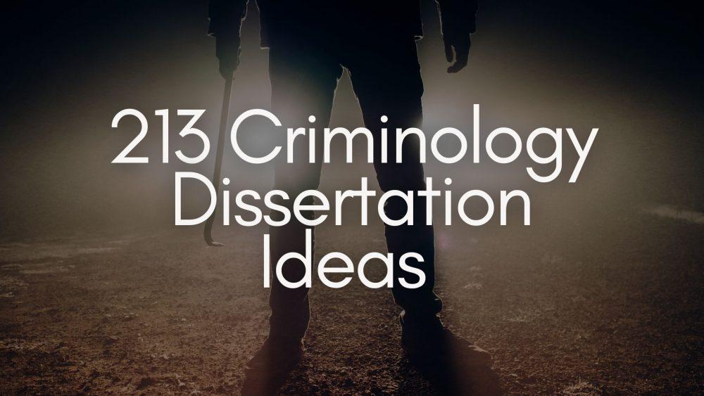 criminology dissertation ideas