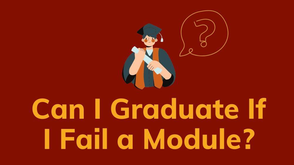 can i graduate if i fail a module